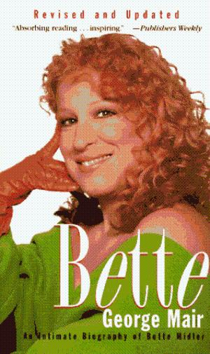 Read On Bootleg Betty: Bette : An Intimate Biography Of Bette Midler By George Mair (Publication date 1995)
