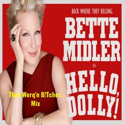 Audio: Thee Werq'n B!Tches mix - Bette Midler singing Hello Dolly from the Broadway Show From Sobel Promotions (Dance Mix)