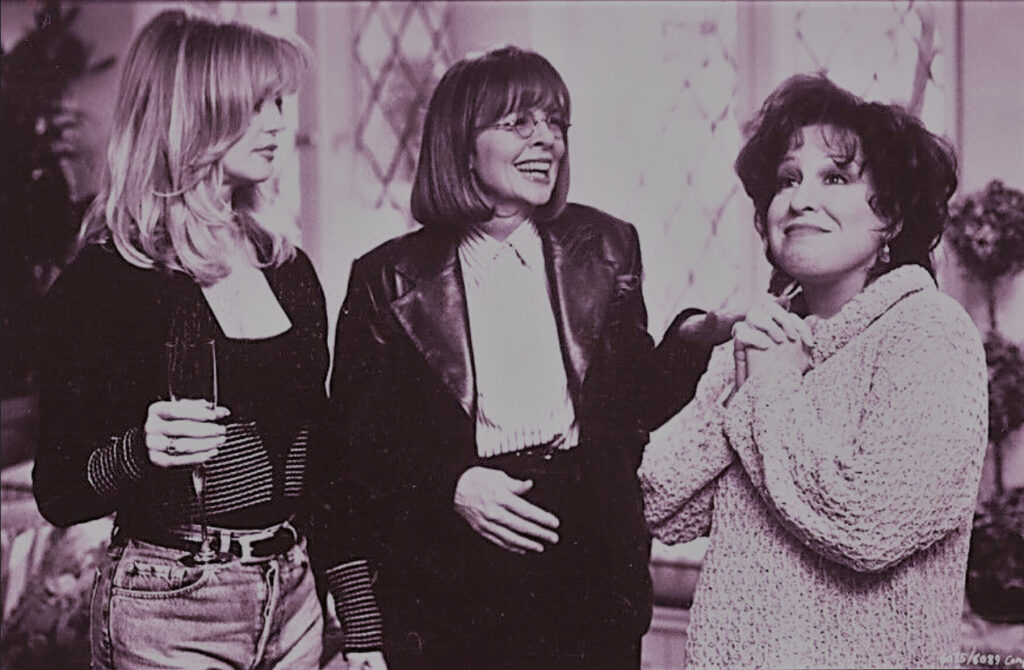 Goldie Hawn, Diane Keaton. and  Bette Midler. The First Wives Club